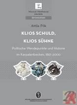 KLIOS SCHULD, KLIOS SÜHNE. POLITISCHE WENDEPUNKTE UND HISTORIE IM KARPATENBECKEN, 1867-2010