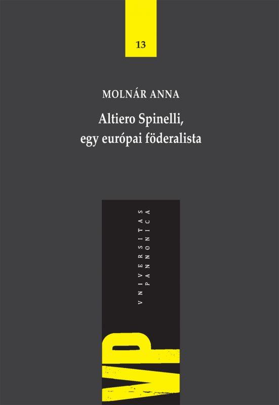 ALTIERO SPINELLI, EGY EURÓPAI FÖDERALISTA