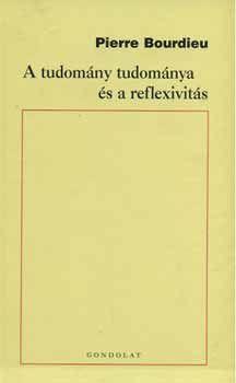 A TUDOMÁNY TUDOMÁNYA ÉS A REFLEXIVITÁS. A COLLÉGE DE FRANCE 2000-2001. ÉVI ELŐADÁS-SOROZATA