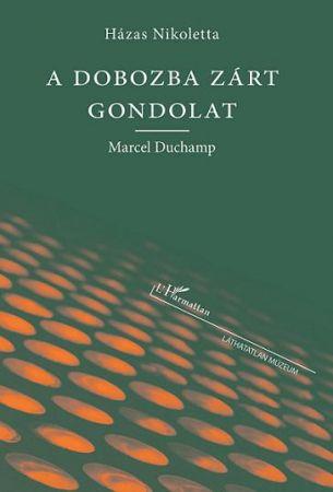 A DOBOZBA ZÁRT GONDOLAT (MARCEL DUCHAMP)