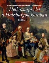 HÉTKÖZNAPI ÉLET A HABSBURGOK KORÁBAN 1740-1815