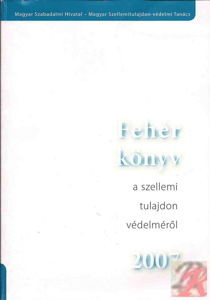 FEHÉR KÖNYV A SZELLEMI TULAJDON VÉDELMÉRŐL 2007