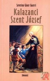 KALAZANCI SZENT JÓZSEF, A PIARISTA REND ALAPÍTÓJA