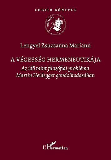 A VÉGESSÉG HERMENEUTIKÁJA. AZ IDŐ MINT FILOZÓFIAI PROBLÉMA MARTIN HEIDEGGER GONDOLKODÁSÁBAN