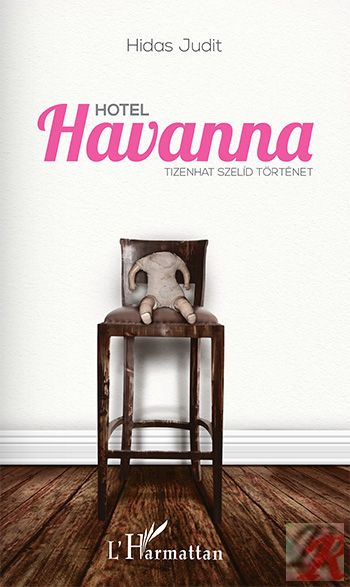 HOTEL HAVANNA. TIZENHAT SZELÍD TÖRTÉNET