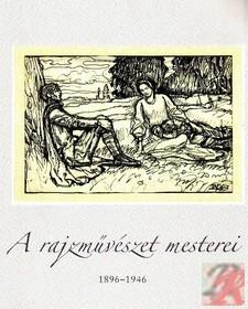 A RAJZMŰVÉSZET MESTEREI 1896-1946