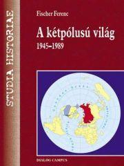 A KÉTPÓLUSÚ VILÁG 1945-1989. TANKÖNYV ÉS ATLASZ