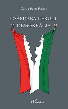CSAPDÁBA KERÜLT DEMOKRÁCIA. TANULMÁNYOK, ELEMZÉSEK, PUBLICISZTIKÁK