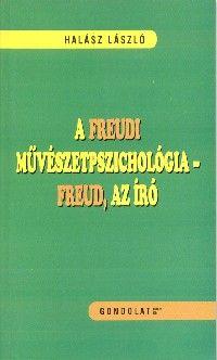 A FREUDI MŰVÉSZETPSZICHOLÓGIA - FREUD, AZ ÍRÓ