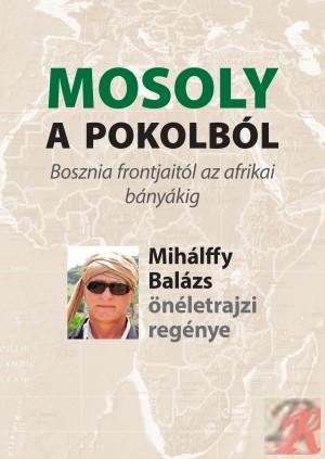 MOSOLY A POKOLBÓL – MIHÁLFFY BALÁZS ÖNÉLETRAJZI REGÉNYE