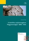 A KATOLIKUS SAJTÓMOZGALOM MAGYARORSZÁGON 1896-1932