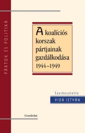 A KOALÍCIÓS KORSZAK PÁRTJAINAK GAZDÁLKODÁSA 1945-1949