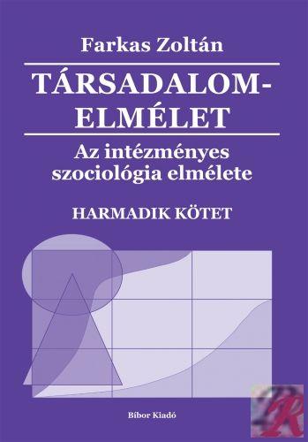 TÁRSADALOMELMÉLET - AZ INTÉZMÉNYES SZOCIOLÓGIA ELMÉLETE, 3. kötet