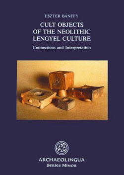 CULT OBJECTS OF THE NEOLITHIC LENGYEL CULTURE
