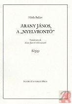 """ARANY JÁNOS, A """"NYELVRONTÓ"""""""