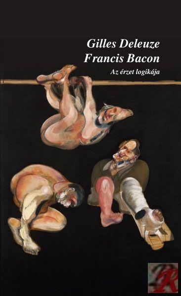 FRANCIS BACON. AZ ÉRZET LOGIKÁJA