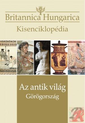 BRITANNICA HUNGARICA KISENCIKLOPÉDIA - AZ ANTIK VILÁG – GÖRÖGORSZÁG