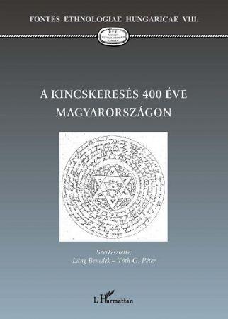 A KINCSKERESÉS 400 ÉVE MAGYARORSZÁGON