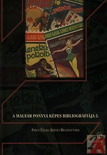 A MAGYAR PONYVA KÉPES BIBLIOGRÁFIÁJA 5. – FRISS ÚJSÁG SZÍNES REGÉNYTÁRA