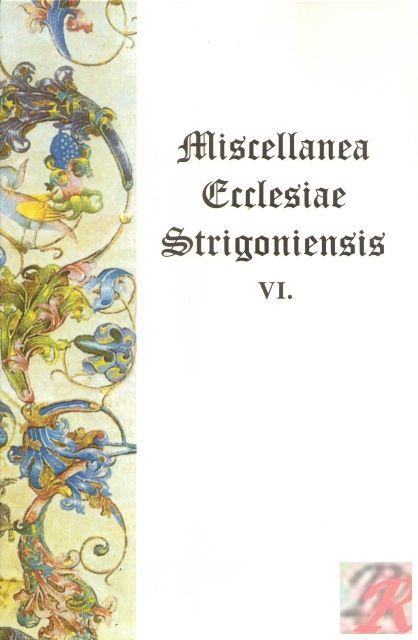 MISCELLANEA ECCLESIAE STRIGONIENSIS VI.