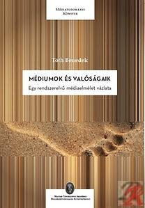 MÉDIUMOK ÉS VALÓSÁGAIK - EGY RENDSZERELVŰ MÉDIAELMÉLET VÁZLATA