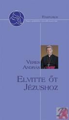 ELVITTE ŐT JÉZUSHOZ