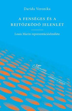 A FENSÉGES ÉS A REJTŐZKÖDŐ JELENLÉT - LOUIS MARIN REPREZENTÁCIÓ-ELMÉLETE