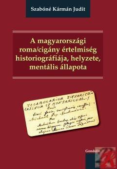 A MAGYARORSZÁGI ROMA/CIGÁNY ÉRTELMISÉG HISTORIOGRÁFIÁJA, HELYZETE, MENTÁLIS ÁLLAPOTA