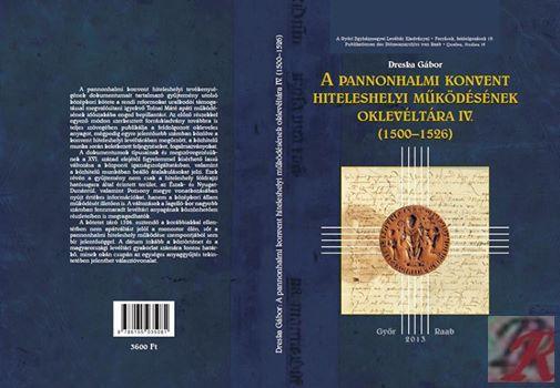 A PANNONHALMI KONVENT HITELESHELYI MŰKÖDÉSÉNEK OKLEVLÉTÁRA IV. (1500-1526)