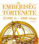 AZ EMBERISÉG TÖRTÉNETE - 22000 ÉV - 1000 TÁRGY