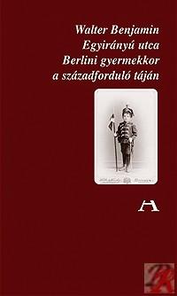 EGYIRÁNYÚ UTCA - BERLINI GYERMEKKOR A SZÁZADFORDULÓ TÁJÁN