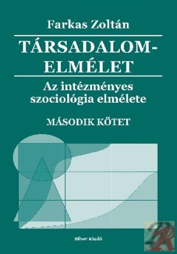 TÁRSADALOMELMÉLET - AZ INTÉZMÉNYES SZOCIOLÓGIA ELMÉLETE 2. kötet