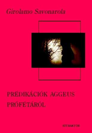PRÉDIKÁCIÓK AGGEUS PRÓFÉTÁRÓL - ÉRTEKEZÉS FIRENZE VÁROS RENDJÉRŐL ÉS KORMÁNYZATÁRÓL