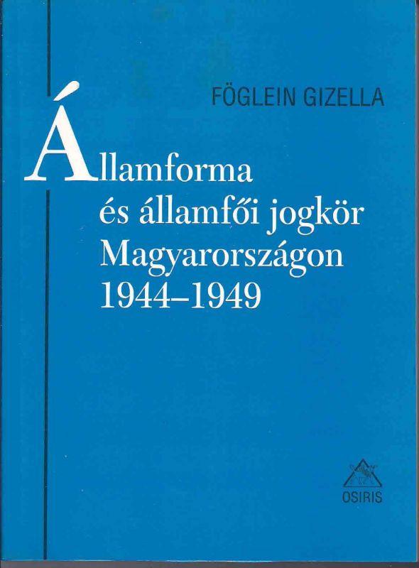 ÁLLAMFORMA ÉS ÁLLAMFŐI JOGKÖR MAGYARORSZÁGON 1944-1949