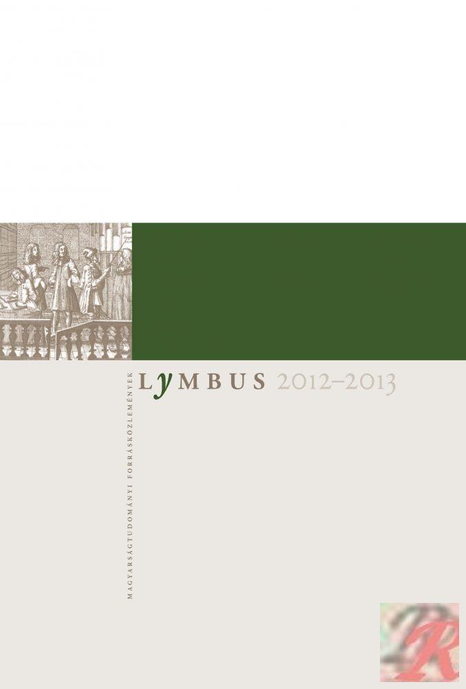 LYMBUS. MAGYARSÁGTUDOMÁNYI FORRÁSKÖZLEMÉNYEK 2012-2013