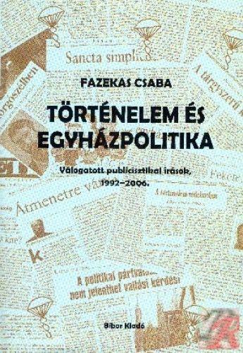 TÖRTÉNELEM ÉS EGYHÁZPOLITIKA, VÁLOGATOTT PUBLICISZTIKAI ÍRÁSOK, 1992-2006