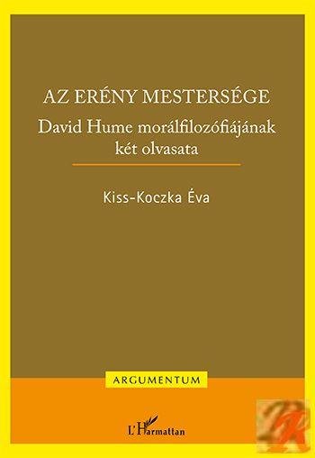 AZ ERÉNY MESTERSÉGE – DAVID HUME MORÁLFILOZÓFIÁJÁNAK KÉT OLVASATA