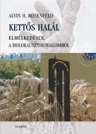 KETTŐS HALÁL. ELMÉLKEDÉSEK A HOLOKAUSZT-IRODALOMRÓL