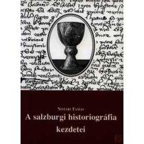 A SALZBURGI HISTORIOGRÁFIA KEZDETEI