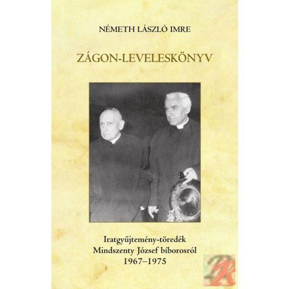 ZÁGON-LEVELESKÖNYV. IRATGYŰJTEMÉNY-TÖREDÉK MINDSZENTY JÓZSEF BÍBOROSRÓL, 1967-1975