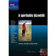 A SPIRITUÁLIS KÖZVETÍTŐ