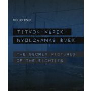 TITKOK - KÉPEK - NYOLCVANAS ÉVEK /THE SECRET PICTURES OF THE EIGHTIES