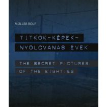 TITKOK - KÉPEK - NYOLCVANAS ÉVEK /THE SECRET PICTURES OF THE EIGHTIES