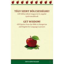 TÉGY SZERT BÖLCSESSÉGRE! - 630 bibliai idézet magyarul és angolul nyelvtanulóknak