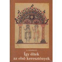ÍGY ÉLTEK AZ ELSŐ KERESZTÉNYEK (95-197)