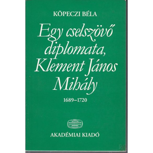 EGY CSELSZÖVŐ DIPLOMATA, KLEMENT JÁNOS MIHÁLY 1689-1720
