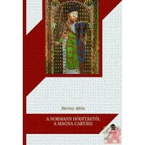 A NORMANN HÓDÍTÁSTÓL A MAGNA CARTÁIG - ANGLIA A NORMANNOK ÉS PLANTAGENETEK KORÁBAN (1066–1216)