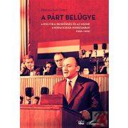 A PÁRT BELÜGYE. A POLITIKAI RENDŐRSÉG ÉS AZ MSZMP A KORAI KÁDÁR-KORSZAKBAN (1956–1962)