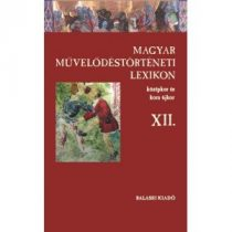 MAGYAR MŰVELŐDÉSTÖRTÉNETI LEXIKON – KÖZÉPKOR ÉS KORA ÚJKOR, XII.