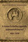 A SZENT ERZSÉBET ISPOTÁLY SZÁMADÁSKÖNYVEI 1601-1650